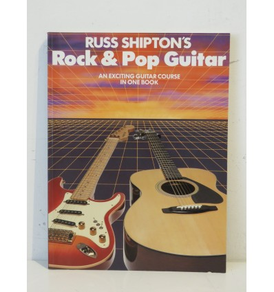 Russ Shipton's Rock and Pop Guitar - An exciting Guitar course in one book (Guitar Course Books 1, 2, 3 and 4 in one volume