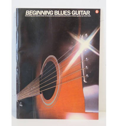 Beginning Blues Guitar: Everything You Need to Know to Become an Accomplished Performer of Blues Guitar